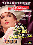 The Lady in Question is Charles Busch (2005)