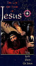 Life and Times of Jesus, The - The Last Days of Jesus