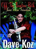 Dave Koz - Off the Beaten Path: Live from Trinidad