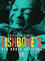 Fishbone - Critical Times: The Hen House Sessions
