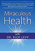 Miraculous Health with Dr. Rick Levy