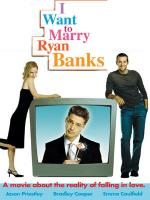 I Want to Marry Ryan Banks (The Reality of Love)